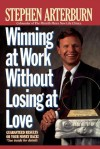 Winning at Work Without Losing at Love - Stephen Arterburn