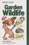 Garden Wildlife (Michelin Green Guides) - Bob Gibbons, Helen Senior, Denis Ovenden, Melanie Perkins