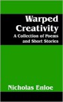 Warped Creativity: A Collection of Poems and Short Stories - Nicholas Enloe