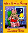 Read to Your Bunny (Board Book) - Rosemary Wells