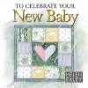 To Celebrate Your New Baby - Helen Exley, Juliette Clarke