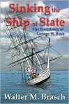 Sinking the Ship of State: The Presidency of George W. Bush - Walter M. Brasch