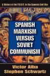 Spanish Marxism Versus Soviet Communism: A History of the P.O.U.M. in the Spanish Civil War - Victor Alba, Stephen Schwartz
