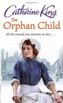 The Orphan Child - Catherine King