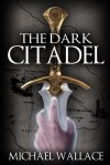The Dark Citadel - Michael Wallace