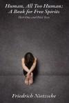 Human, All Too Human: A Book for Free Spirits, Part One and Part Two - Friedrich Nietzsche, Alexander Harvey, Paul V. Cohn