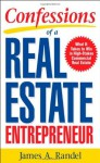 Confessions of a Real Estate Entrepreneur: What It Takes to Win in High-Stakes Commercial Real Estate - James A. Randel, Jim Randel