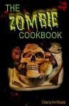 The Zombie Cookbook - Kim Richards, Lisa Haselton, Karina L. Fabian, Cinsearae S., Scott Virtes, Dawn Marshallsay, Lin Neiswender, Kate Sender, Becca Butcher, Carla Girtman