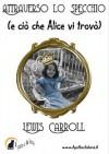 Attraverso lo Specchio (e ciò che Alice vi trovò) - Lewis Carroll, Ilaria Isaia