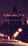 The Cruelty - S. Bergstrom