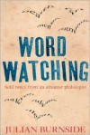Wordwatching: Field Notes of an Amateur Philologist - Julian Burnside