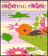 Painting Fabrics: Over 20 Decorative Projects for the Home - Susie Stokoe, Michelle Garrett