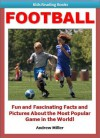Books for Kids: Football - Fun and Fascinating Facts and Pictures of This Exciting & Thrilling Game! (Easy Readers for Children) - Andrew Miller, Kids Books Institute