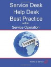 Transform and Grow Your Help Desk Into a Service Desk Within Service Operation: Service Desk, Help Desk Best Practice Within Service Operation - Ivanka Menken