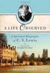 A Life Observed: A Spiritual Biography of C. S. Lewis - Devin Brown