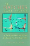 The Hatches Made Simple: A Universal Guide to Selecting the Proper Fly at the Right Time - Charles R. Meck