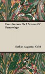 Contributions to a Science of Nematology - Nathan Augustus Cobb