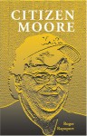 Citizen Moore: The Life and Times of an American Iconoclast - Roger Rapoport