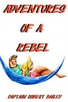 Adventures of a Rebel - Robert Bailey