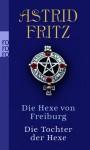 Die Hexe von Freiburg / Die Tochter der Hexe - Astrid Fritz