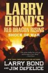 Shock of War - Jim DeFelice, Larry Bond