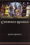 Cherokee Women: Gender and Culture Change, 1700-1835 - Theda Perdue