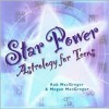 Star Power: Astrology for Teens - Rob MacGregor
