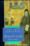 The Last Centuries Of Byzantium, 1261 1453 - Donald M. Nicol