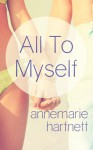 All To Myself - Annemarie Hartnett