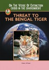 Threat to the Bengal Tiger (A Robbie Reader)(On the Verge of Extinction) (Robbie Readers) - Claire O'Neal