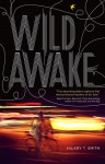 Wild Awake - Hilary T. Smith