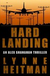 Hard Landing: An Alex Shanahan Thriller - Lynne Heitman