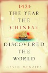 1421: The Year the Chinese Discovered the World - Gavin Menzies