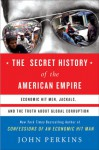 The Secret History of the American Empire: Economic Hit Men, Jackals & the Truth about Corporate Corruption - John Perkins, Jonathan Davis