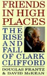 Friends in High Places: The Rise and Fall of Clark Clifford - Douglas Frantz, David McKean