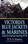 Victoria's Blue Jackets & Marines: The Royal Navy During Queen Victoria's Reign 1839-1901 - W.H.G. Kingston, G.A. Henty
