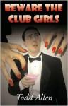 Beware The Club Girls - Todd Allen, Len Strazewski