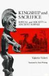 Kingship and Sacrifice: Ritual and Society in Ancient Hawaii - Valerio Valeri, Paula Wissing