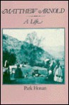 Matthew Arnold: A Life, - Park Honan