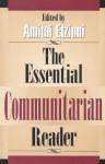 The Essential Communitarian Reader - Amitai Etzioni
