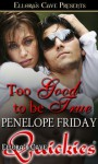 Too Good To Be True - Penelope Friday