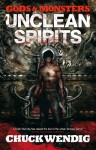 Gods and Monsters: Unclean Spirits - Chuck Wendig