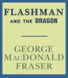 Flashman and the Dragon (Audio) - George MacDonald Fraser, David Case