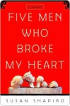 Five Men Who Broke My Heart Five Men Who Broke My Heart - Susan Shapiro