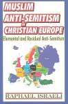 Muslim Anti-Semitism in Christian Europe: Elemental and Residual Anti-Semitism - Raphael Israeli