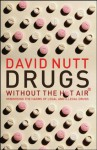 Drugs Without the Hot Air: Minimising the Harms of Legal and Illegal Drugs - David Nutt