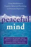 Peaceful Mind: Using Mindfulness and Cognitive Behavioral Psychology to Overcome Depression - John R. McQuaid, Paula E. Carmona, Zindel V. Segal
