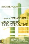 How to Be Evangelical Without Being Conservative - Roger E. Olson