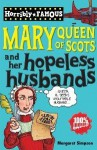Mary Queen of Scots and Her Hopeless Husbands (Horribly Famous) - Margaret Simpson, Phillip Reeve