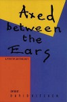 Axed Between the Ears: A Poetry Anthology - David Kitchen